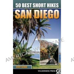 50 Best Short Hikes San Diego, San Diego by Jerry Schad, 9780899976297.