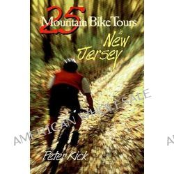 25 Mountain Bike Tours in New Jersey by Peter Kick, 9780881503869.