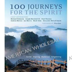 100 Journeys for the Spirit, Sacred, Inspiring, Mysterious, Enlightening by Various, 9781780280318.
