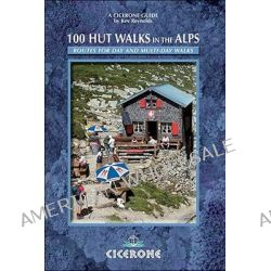100 Hut Walks in the Alps, Routes for Day and Multi-day Walks by Kev Reynolds, 9781852844714.