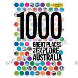1000 Great Places to Explore in Australia , 2nd Edition by Explore Australia, 9781741174342.