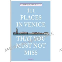 111 Places in Venice That You Must Not Miss by Gerd Wolfgang Sievers, 9783954514601.