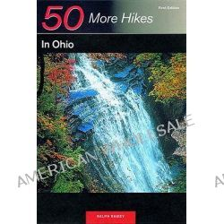 50 More Hikes in Ohio, 50 More Hikes in Ohio by Ralph Ramey, 9780881504477.
