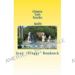 A Gringocua Travels Puerto Rico Aguadilla by Greg Froggy Boudonck, 9781477648001.