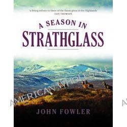 A Season in Strathglass by John Fowler, 9781780271576.