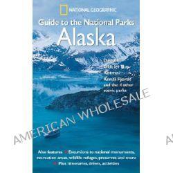 "A ""National Geographic"" Guide to the National Parks, Alaska - Denali, Glacier Bay, Katmai, Kenai Fjords and the 4 Other Scenic Parks by National Geographic Society, 9780792295402."