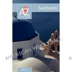 A to Z Guide to Santorini 2013 by Tony Oswin, 9781845495718.