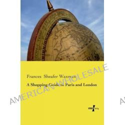 A Shopping Guide to Paris and London by Frances Sheafer Waxman, 9783737201483.