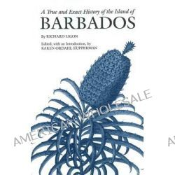 A True & Exact History of the Island of Barbados by Richard Ligon, 9781603846202.