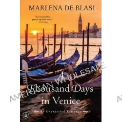 A Thousand Days in Venice, An Unexpected Romance by Marlena De Blasi, 9781616202811.