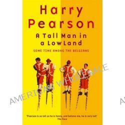 A Tall Man in a Low Land, Some Time Among the Belgians by Harry Pearson, 9780349112060.
