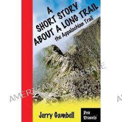A Short Story about a Long Trail, the Appalachian Trail by Jerry Gambell, 9780989520904.