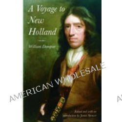 A Voyage to New Holland, the English Voyage of Discovery to the South Seas in 1699 by William Dampier, 9781845881948.