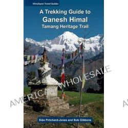A Trekking Guide to Ganesh Himal, Tamang Heritage Trail by MS Sian Pritchard-Jones, 9781494709969.