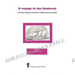 A Voyage in the Sunbeam, A Family Sailing Around the World for Eleven Months by Anna Brassey, 9781906393052.