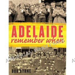 Adelaide Remember When by Bob Byrne, 9781742232201.