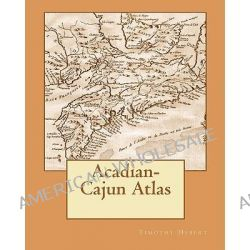 Acadian-Cajun Atlas by Timothy Hebert, 9781450567329.