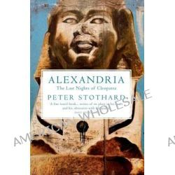 Alexandria, The Last Nights of Cleopatra by Peter Stothard, 9781847087041.