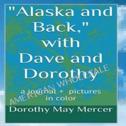Alaska and Back, With Dave and Dorothy by Dorothy May Mercer, 9781492925101.