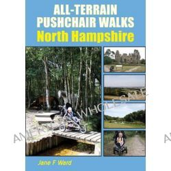 All-Terrain Pushchair Walks, North Hampshire by Jane F. Ward, 9781850589075.