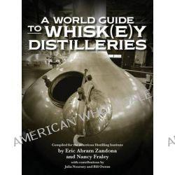 A World Guide to Whisk(e)y Distilleries by Eric Abram Zandona, 9780983638940.