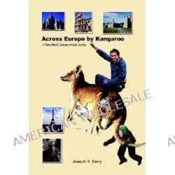 Across Europe by Kangaroo, A Three-Month Odyssey Through Europe by Joseph R. Barry, 9781403390080.
