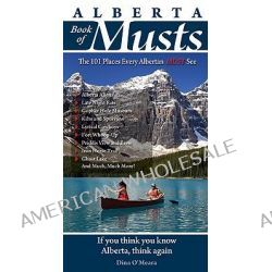 Alberta Book of Musts, The 101 Places Every Albertan MUST See by Dina O'Meara, 9780981094120.