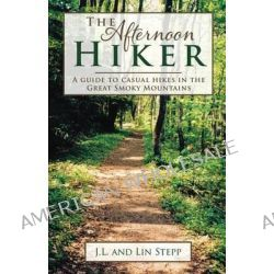 Afternoon Hiker, A Guide to Casual Hikes in the Great Smoky Mountains by James L Stepp, 9780692020463.