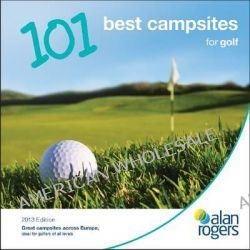 Alan Rogers - 101 Best Campsites for Golf 2013 by Alan Rogers Guides Ltd, 9781906215958.