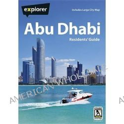 Abu Dhabi Residents Guide by Explorer Publishing and Distribution, 9789948450979.