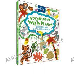 Adventures in Wild Places, Lonely Planet Kids Activities & Sticker Book : 1st Edition by Lonely Planet, 9781743603963.