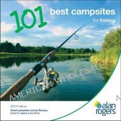 Alan Rogers - 101 Best Campsites for Fishing 2013 by Alan Rogers Guides Ltd, 9781906215965.