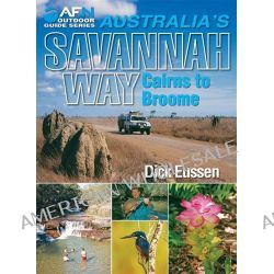 AFN Australia's Savannah Way Cairns to Broome, AFN Outdoor Guide Series by Dick Eussen, 9781865131115.