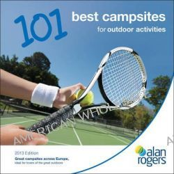 Alan Rogers - 101 Best Campsites for Outdoor Activities 2013 by Alan Rogers Guides Ltd, 9781906215941.