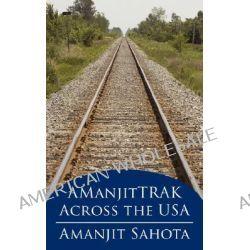 AManjitTRAK Across the USA by Amanjit Sahota, 9781434322647.