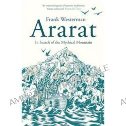Ararat, In Search of the Mythical Mountain by Frank Westerman, 9780099512783.