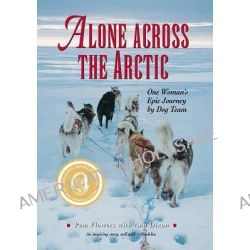 Alone Across the Arctic, A Woman's Journey Across by Pam Flowers, 9780882408361.