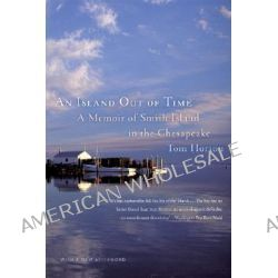 An Island Out of Time, A Memoir of Smith Island in the Chesapeake by Tom Horton, 9780393331462.