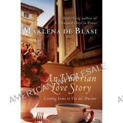 An Umbrian Love Story, Coming Home to Via Del Duomo by Marlena de Blasi, 9781741756555.