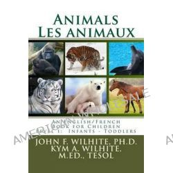 Animals/Les Animaux Level 1, English/French Juvenile Nonfiction by John F Wilhite Ph D, 9781484934968.