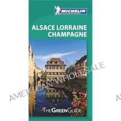 Alsace Lorraine Champagne, Michelin Green Guides by Michelin Travel & Lifestyle, 9782067181885.