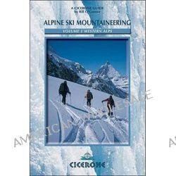 Alpine Ski Mountaineering Vol 1 - Western Alps, WINTER by Bill O'Connor, 9781852843731.