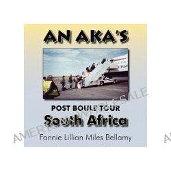 An Aka's (Alpha Kappa Alpha) Post Boule Tour, South Africa by Fannie Lillian Miles Bellamy, 9781596637436.