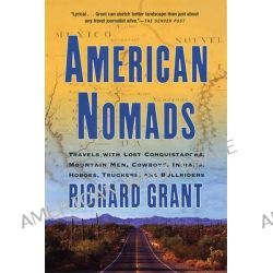 American Nomads, Travels with Lost Conquistadors, Mountain Men, Cowboys, Indians, Hoboes, Truckers, and Bullriders by Richard Grant, 9780802141804.