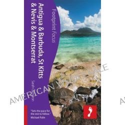 Antigua, St Kitts & Montserrat Footprint Focus Guide, Includes Barbuda, Nevis, Brimstone Hill Fortress by Sarah Cameron, 9781909268340.