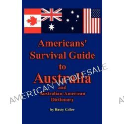 Americans' Survival Guide to Australia and Australian-American Dictionary by Rusty Geller, 9781602640740.