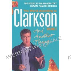 And Another Thing - The World According to Clarkson : Volume Two, The World According to Clarkson Volume Two by Jeremy Clarkson, 9780141028606.