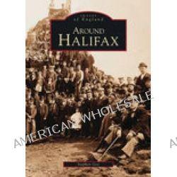 Around Halifax by Stephen Gee, 9780752403960.