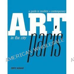 Art in the City, Paris by Tiddy Rowan, 9781844005956.