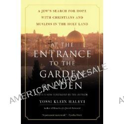 At the Entrance to the Garden of Eden, A Jew's Search for Hope with Christians and Muslims in the Holy Land by Yossi K Halevi, 9780060505820.